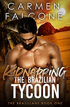 Kidnapping the Brazilian Tycoon (The Brazilians Book 1) by [Carmen Falcone]