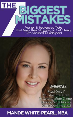 7 Mistakes That Keep Women Entrepreneurs Struggling to Get Clients, Overwhelmed and Underpaid