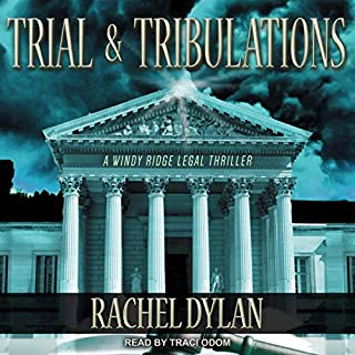 Trial & Tribulations     Windy Ridge Legal Thriller Series, Book 1              By:                                                                                                                                 Rachel Dylan                               Narrated by:                                                                                                                                 Traci Odom                      Length: 9 hrs and 7 mins     15 ratings     Overall 4.9