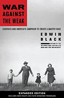 War Against the Weak: Eugenics and America's Campaign to Create a Master Race-Expanded Edition by [Edwin Black]