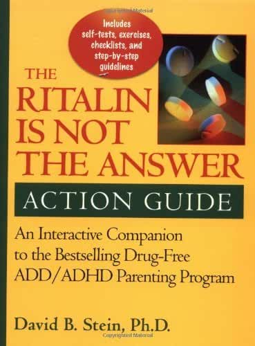 Ritalin Is Not the Answer Action Guide: An Interactive Companion to the Bestselling Drug-Free ADD/ADHD Parenting Program by David B. Stein Ph.D. (2002-03-05)