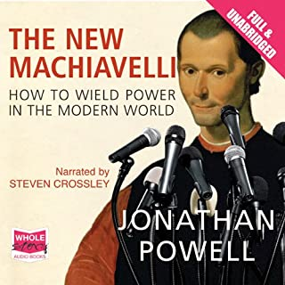 The New Machiavelli                   By:                                                                                                                                 Jonathan Powell                               Narrated by:                                                                                                                                 Steven Crossley                      Length: 13 hrs and 18 mins     49 ratings     Overall 4.2