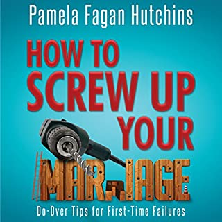 How to Screw Up Your Marriage: Do-Over Tips for First-Time Failures cover art