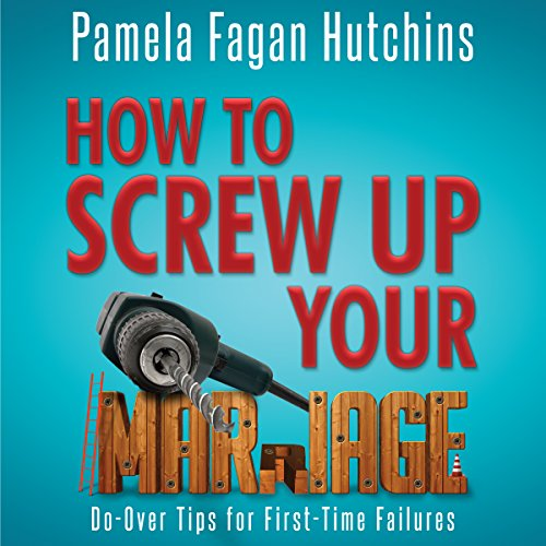 How to Screw Up Your Marriage: Do-Over Tips for First-Time Failures audiobook cover art