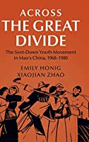 Across the Great Divide: The Sent-down Youth Movement in Mao's China, 1968–1980 (Cambridge Studies in the History of the People's Republic of China)