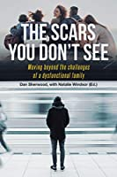 The Scars You Don't See: Moving Beyond the Challenges of a Dysfunctional Family