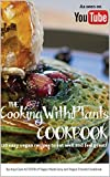 The Cooking With Plants Cookbook: 110 easy vegan recipes to eat well and feel great!
