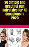 30 Simple and Beautiful Bun Hairstyles for All Occasions in 2020 (English Edition)