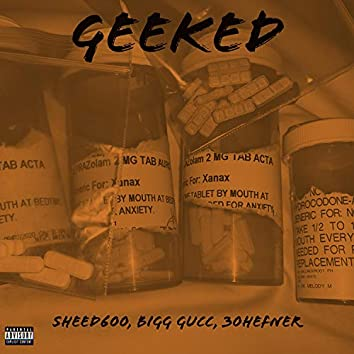 Geeked (feat. Sheed600 & Big Gucc)