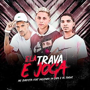 Ela Trava e Joga (feat. DJ Dollynho Da Lapa & PL Torvic)