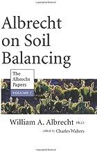 Albrecht on Soil Balancing (The Albrecht Papers)