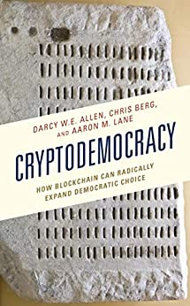 Cryptodemocracy: How Blockchain Can Radically Expand Democratic Choice (Polycentricity: Studies in Institutional Diversity and Voluntary Governance) by [Darcy W.E. Allen, Chris Berg, Aaron M. Lane]