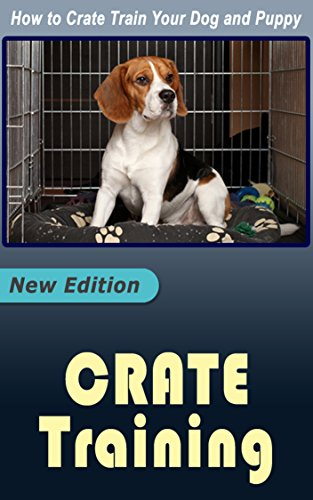 Crate Training: How to Crate Train Your Dog and Puppy (English Edition)