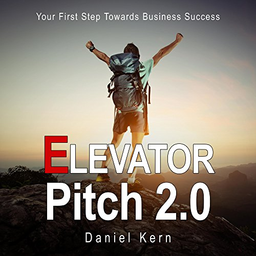 Elevator Pitch 2.0: Your First Step Towards Business Success cover art