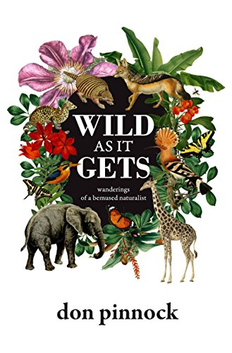 Wild as It Gets: Wanderings of a bemused naturalist (English Edition)