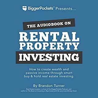 The Book on Rental Property Investing     How to Create Wealth and Passive Income Through Smart Buy & Hold Real Estate Investing              Written by:                                                                                                                                 Brandon Turner                               Narrated by:                                                                                                                                 Brandon Turner                      Length: 11 hrs and 38 mins     108 ratings     Overall 4.6