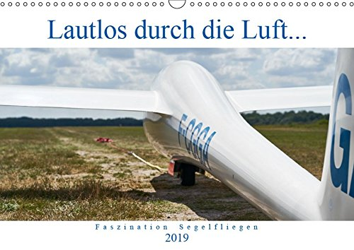 Lautlos durch die Luft - Faszination Segelfliegen (Wandkalender 2019 DIN A3 quer): Frei wie ein Vogel, ohne Motor, auf der Suche nach Thermik... (Monatskalender, 14 Seiten )