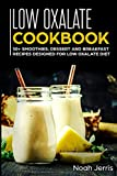 Low Oxalate Cookbook: 50+ Smoothies, Dessert and Breakfast Recipes designed for Low Oxalate diet