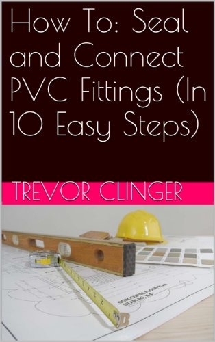 How To: Seal and Connect PVC Fittings (In 10 Easy Steps) (English Edition)