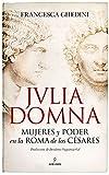 Julia Domna: Mujeres y poder en la Roma de los césares (Memorias y biografías)