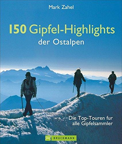 Wanderführer Alpen: Die Top-Touren für alle Gipfelsammler. Wandertouren im Allgäu, Österreich und der Schweiz zu 150 Gipfel-Highlights der Ostalpen