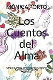 Los Cuentos del Alma: Libro de cuentos y ejercicios para desarrollar la fuerza interior en los niños (valores,estima,amistad,inteligencia,amor): 1 (volumen)