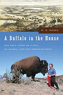 A Buffalo In The House: The True Story About a Man, an Animal and The American West