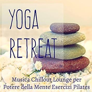 Yoga Retreat - Musica Chillout Lounge Strumentale per Potere della Mente Esercizi di Pilates e Palestra in Casa