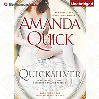 Quicksilver     An Arcane Society Novel, Book 11              Written by:                                                                                                                                 Amanda Quick                               Narrated by:                                                                                                                                 Anne Flosnik                      Length: 8 hrs and 45 mins     1 rating     Overall 5.0