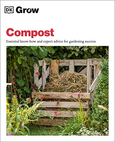 Grow Compost: Essential Know-How and Expert Advice for Gardening Success