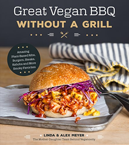 Great Vegan BBQ Without a Grill: Amazing Plant-Based Ribs, Burgers, Steaks, Kabobs and More Smoky Favorites (English Edition)
