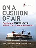 On a Cushion of Air - The Story of the Development of the Hovercraft