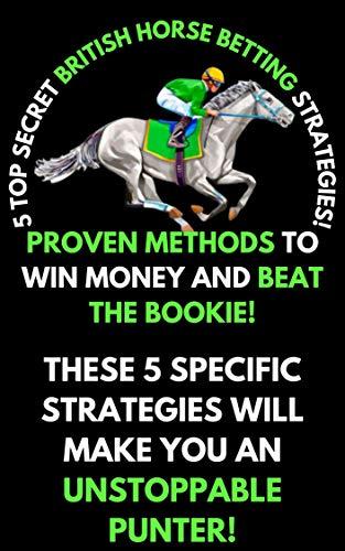 5 Top Secret British Horse Betting Strategies: Horse Racing Betting Strategy (English Edition)