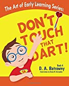 Don't Touch That Dart! (The Art of Early Learning Series)