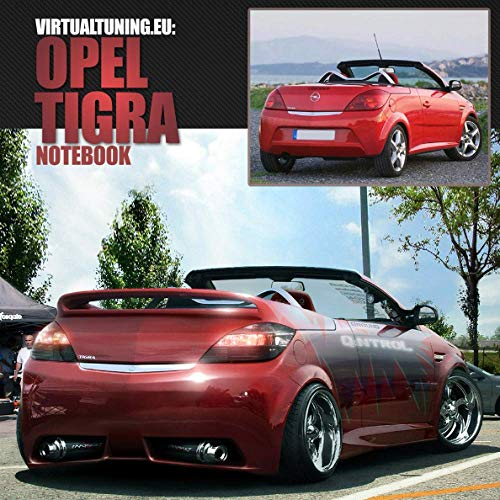 Opel Tigra Notebook: Car Tuning Notebook, Photoshop, Virtual Tuning project (Virtual Tuning Notebooks, Band 7)