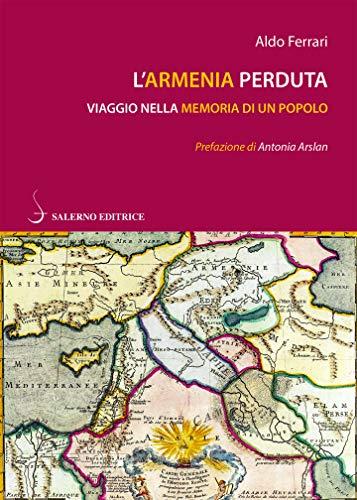 L'Armenia perduta: Viaggio nella memoria di un popolo (Italian Edition)