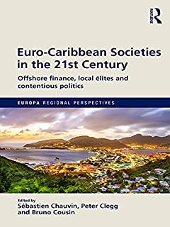 Euro-Caribbean Societies in the 21st Century: Offshore finance, local élites and contentious politics (Europa Regional Per...