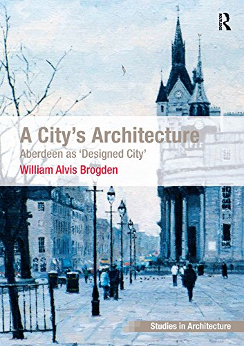 A City's Architecture: Aberdeen as 'Designed City' (Ashgate Studies in Architecture) (English...