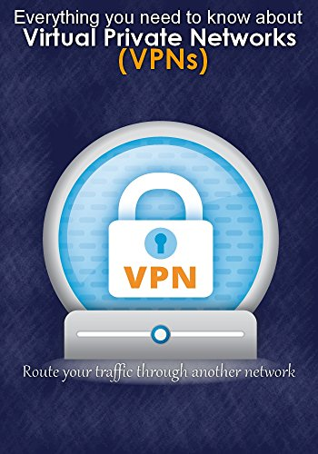 Virtual Private Networks (VPNs) : What Is a VPN, Why Would I Need One and what is VPN service providers