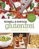 Schnell und Einfach Glutenfrei: FRISCHE UND KLASSISCHE KÖSTLICHKEITEN IN 30 MINUTEN ODER WENIGER