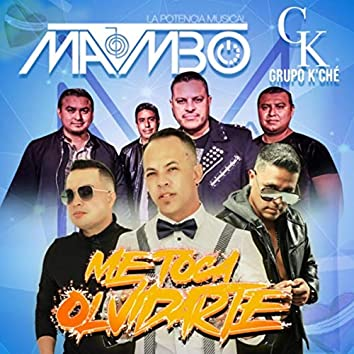 Me Toca Olvidarte (feat. Grupo K'ché)