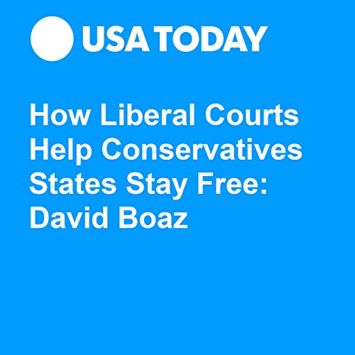 How Liberal Courts Help Conservatives States Stay Free: David Boaz audiobook cover art