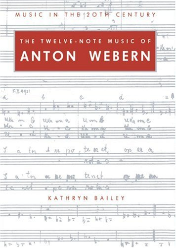 Twelve Note Music of Anton Webern: Old Forms in a New Language (Music in the Twentieth Century, Band 2)