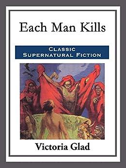 Each Man Kills by [Victoria Glad]