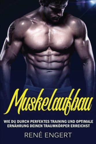 Muskelaufbau: - Wie du durch perfektes Training und optimale Ernährung deinen Traumkörper erreichst – mit den besten Tipps für Muskelwachstum und ... für effektive Erfolge beim Fitness