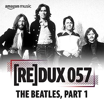 REDUX 057: The Beatles Part 1