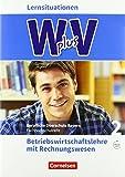 Wirtschaft für Fachoberschulen und Höhere Berufsfachschulen - W PLUS V - BWR - FOS/BOS Bayern: Jahrgangsstufe 12 - Betriebswirtschaftslehre mit Rechnungswesen: Arbeitsbuch mit Webcode