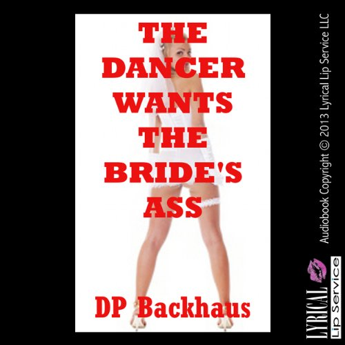 The Dancer's Wants the Bride's Ass     A First Anal Sex Erotica Story              By:                                                                                                                                 D. P. Backhaus                               Narrated by:                                                                                                                                 Jennifer Saucedo                      Length: 18 mins     2 ratings     Overall 4.0