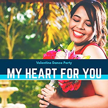 My Heart For You - Valentine Dance Party
