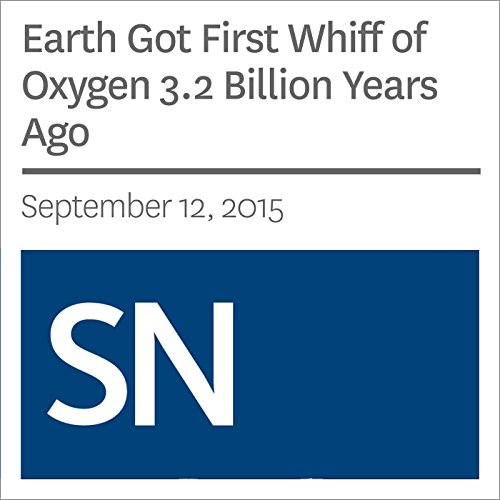Earth Got First Whiff of Oxygen 3.2 Billion Years Ago audiobook cover art